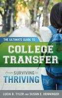The Ultimate Guide to College Transfer From Surviving to Thriving by Lucia D. Tyler, Susan E. Henninger