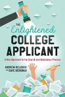 The Enlightened College Applicant A New Approach to the Search and Admissions Process by Andrew Belasco, Dave Bergman