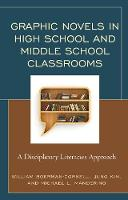 Graphic Novels in High School and Middle School Classrooms A Disciplinary Literacies Approach by William Boerman-Cornell, Jung Kim, Michael L. Manderino