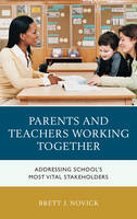 Parents and Teachers Working Together Addressing School's Most Vital Stakeholders by Brett Novick
