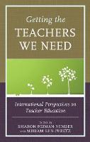 Getting the Teachers We Need International Perspectives on Teacher Education by Sharon Feiman-Nemser