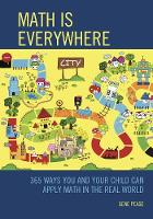 Math Is Everywhere 365 Ways You and Your Child Can Apply Math in the Real World by Gene Pease