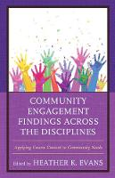 Community Engagement Findings Across the Disciplines Applying Course Content to Community Needs by Heather K. Evans
