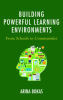 Building Powerful Learning Environments From Schools to Communities by Arina Bokas