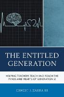 The Entitled Generation Helping Teachers Teach and Reach the Minds and Hearts of Generation Z by III Phd, Ernest Zarra