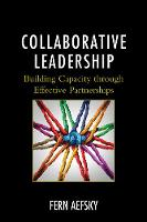 Collaborative Leadership Building Capacity Through Effective Partnerships by Fern Aefsky
