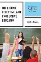 The Likable, Effective, and Productive Educator Being the Best You Can Be as an Educator by Brett Novick