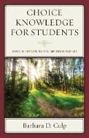 Choice Knowledge for Students Words to Empower, Enliven, and Enrich Your Life by Barbara D. Culp