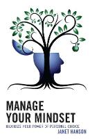 Manage Your Mindset Maximize Your Power of Personal Choice by Janet Hanson