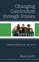 Changing Curriculum Through Stories Character Education for Ages 10-12 by Marc Levitt