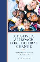 A Holistic Approach for Cultural Change Character Education for Ages 13-15 by Marc Levitt