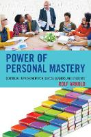 Power of Personal Mastery Continual Improvement for School Leaders and Students by Rolf Arnold