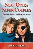 Soap Opera Super Couples The Great Romances of Daytime Drama by Henrietta Roos