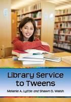 Library Service to Tweens by Melanie A. Lyttle, Shawn D. Walsh