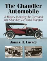 The Chandler Automobile A History Including the Cleveland and Chandler-Cleveland Marques by James H. Lackey