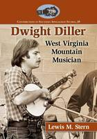 Dwight Diller West Virginia Mountain Musician by Lewis M. Stern
