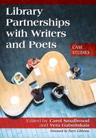 Library Partnerships with Writers and Poets Case Studies by Carol Smallwood