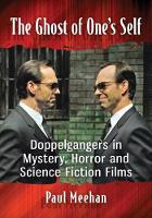 The Ghost of One's Self Doppelgangers in Mystery, Horror and Science Fiction Films by Paul Meehan