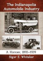 The Indianapolis Automobile Industry A History, 1893-1939 by Sigur E. Whitaker
