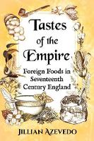 Tastes of the Empire Foreign Foods in Seventeenth Century England by Jillian Azevedo