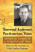 Sherwood Anderson's Pan-American Vision Letters in Pursuit of a Cross-Cultural Bond by Celia Catalina Esplugas
