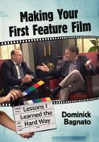 Making Your First Feature Film Lessons I Learned the Hard Way by Dominick Bagnato