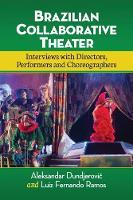 Brazilian Collaborative Theater Interviews with Directors, Performers and Choreographers by Aleksandar Sasha Dundjerovic, Luiz Fernando Ramos