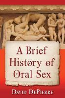 A Brief History of Oral Sex by David de Pierre
