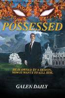Possessed He Is Owned by a Demon. Now It Wants to Kill Him. by Galen Daily