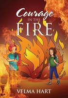 Courage in the Fire by Velma Hart