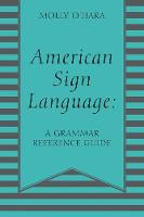 American Sign Language A Grammar Reference Guide by Molly O'Hara
