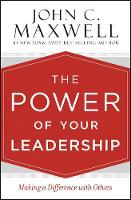 The Power of Your Leadership Making a Difference with Others by John C. Maxwell