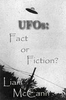 UFOs: Fact or Fiction? by Liam McCann