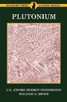 Plutonium by U S Atomic Energy Commission, William N Miner