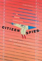 Citizen Spies The Long Rise of America's Surveillance Society by Joshua Reeves