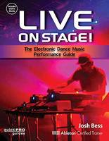 Live on Stage! The Electronic Dance Music Performance Guide by Josh Bess