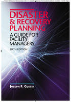 Disaster and Recovery Planning A Guide for Facility Managers by Joseph F. Gustin
