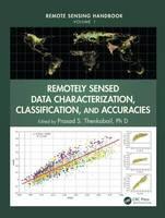 Remotely Sensed Data Characterization, Classification, and Accuracies by Prasad Srinivasa, Ph.D. Thenkabail