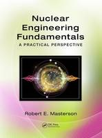 Nuclear Engineering Fundamentals A Practical Perspective by Robert E. Masterson