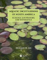 Aquatic Dicotyledons of North America Ecology, Life History, and Systematics by Donald H. (University of Connecticut, Storrs, USA) Les