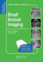 Small Animal Imaging Self-Assessment Color Review by John S. (Adjunct Professor of Radiology, College of Veterinary Medicine, Washington State University, USA.) Mattoon, Da Neelis