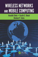 Wireless Networks and Mobile Computing by Bhabani P. Sinha, Sasthi C. Ghosh, Koushik Sinha