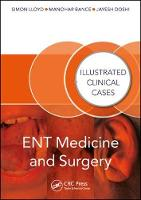 ENT Medicine and Surgery Illustrated Clinical Cases by Simon Kinglsey Wickham (MBBS BSc(Hons) MPhil FRCS(ORL-HNS) Consultant Otolaryngologist, Manchester Royal Infirmary, Roya Lloyd