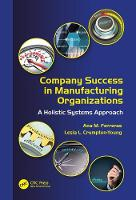 Company Success in Manufacturing Organizations A Holistic Systems Approach by Ana M. (National Academy of Sciences, Washington DC, USA) Ferreras, Lesia L. (Tennessee State University, Nashv Crumpton-Young