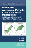 Benefit-Risk Assessment Methods in Medical Product Development Bridging Qualitative and Quantitative Assessments by Qi Jiang