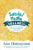 Social Media Wellness Helping Tweens and Teens Thrive in an Unbalanced Digital World by Ana Homayoun