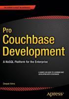 Pro Couchbase Development A NoSQL Platform for the Enterprise by Deepak Vohra