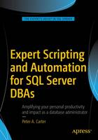 Expert Scripting and Automation for SQL Server DBAs by Peter A. Carter