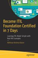 Become Itil Foundation Certified in 7 Days Learning ITIL Made Simple with Real Life Examples by Abhinav Kaiser