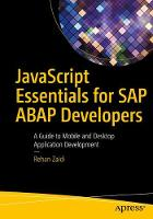 JavaScript Essentials for SAP ABAP Developers A Guide to Mobile and Desktop Application Development by Rehan Zaidi